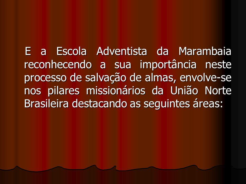 E a Escola Adventista da Marambaia reconhecendo a sua importância neste processo de salvação de almas, envolve-se nos pilares missionários da União No