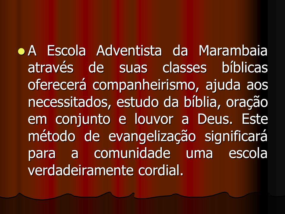 A Escola Adventista da Marambaia através de suas classes bíblicas oferecerá companheirismo, ajuda aos necessitados, estudo da bíblia, oração em conjun