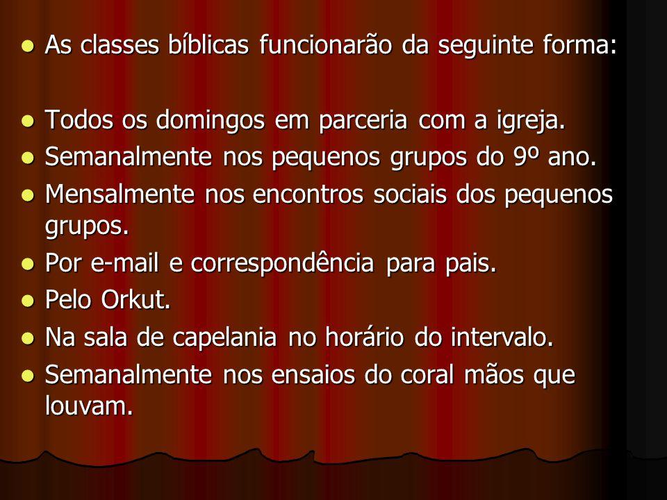 As classes bíblicas funcionarão da seguinte forma: As classes bíblicas funcionarão da seguinte forma: Todos os domingos em parceria com a igreja. Todo