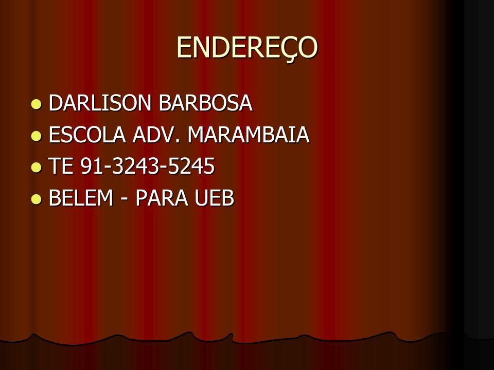 ENDEREÇO DARLISON BARBOSA DARLISON BARBOSA ESCOLA ADV. MARAMBAIA ESCOLA ADV. MARAMBAIA TE 91-3243-5245 TE 91-3243-5245 BELEM - PARA UEB BELEM - PARA U