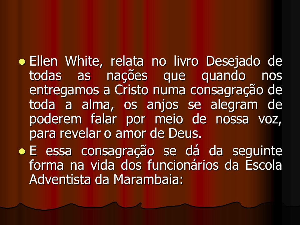 Ellen White, relata no livro Desejado de todas as nações que quando nos entregamos a Cristo numa consagração de toda a alma, os anjos se alegram de po