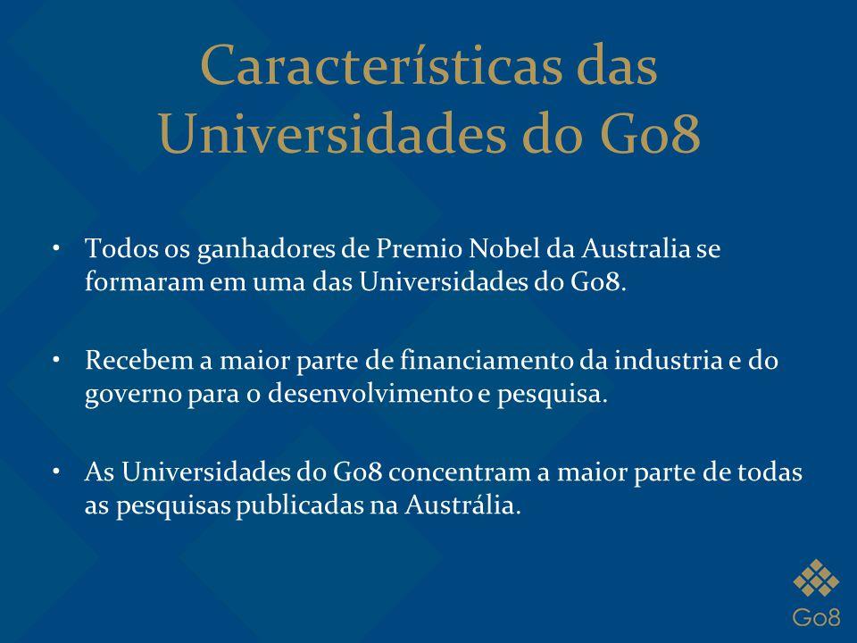 Características das Universidades do Go8 Todos os ganhadores de Premio Nobel da Australia se formaram em uma das Universidades do Go8. Recebem a maior