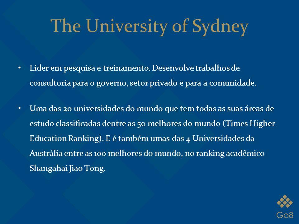 The University of Sydney Líder em pesquisa e treinamento. Desenvolve trabalhos de consultoria para o governo, setor privado e para a comunidade. Uma d