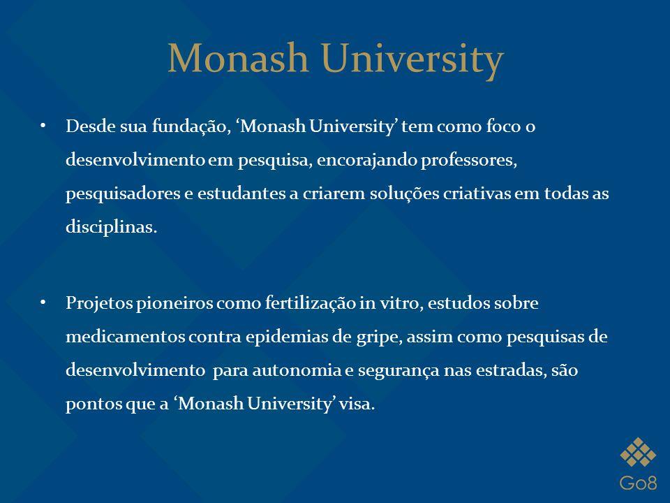 Monash University Desde sua fundação, 'Monash University' tem como foco o desenvolvimento em pesquisa, encorajando professores, pesquisadores e estuda
