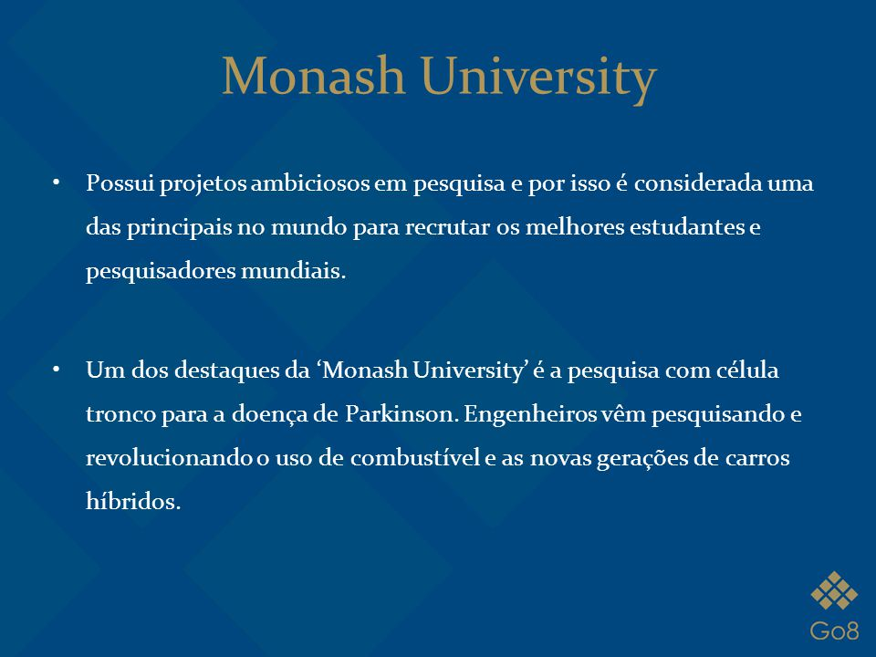 Possui projetos ambiciosos em pesquisa e por isso é considerada uma das principais no mundo para recrutar os melhores estudantes e pesquisadores mundi
