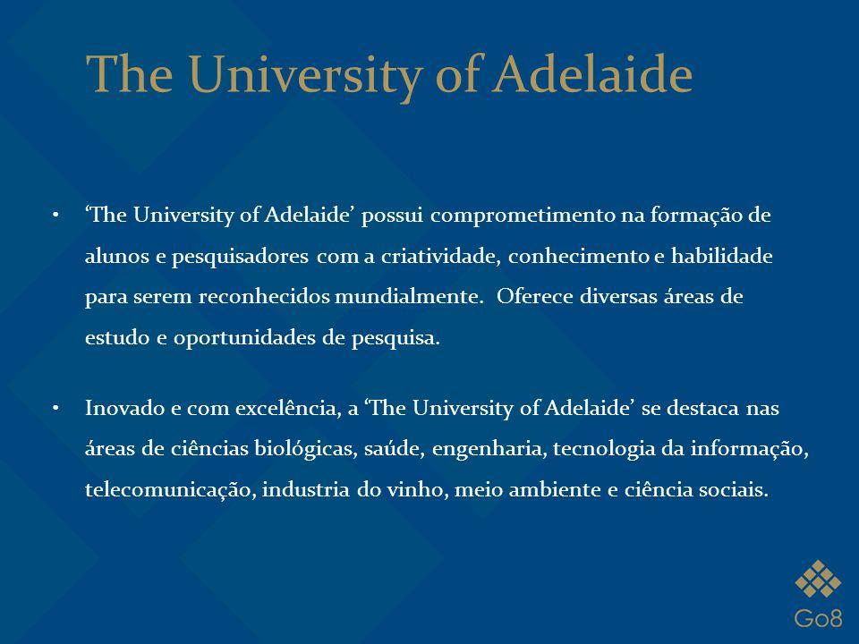 The University of Adelaide 'The University of Adelaide' possui comprometimento na formação de alunos e pesquisadores com a criatividade, conhecimento