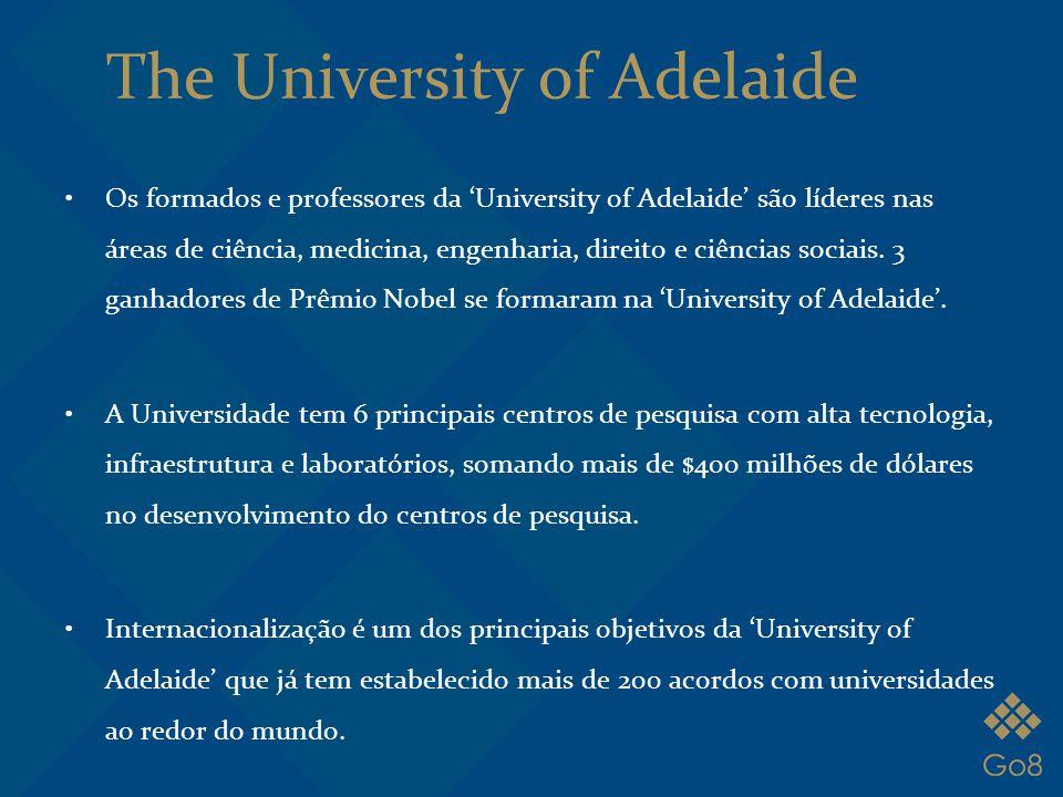 The University of Adelaide Os formados e professores da 'University of Adelaide' são líderes nas áreas de ciência, medicina, engenharia, direito e ciê