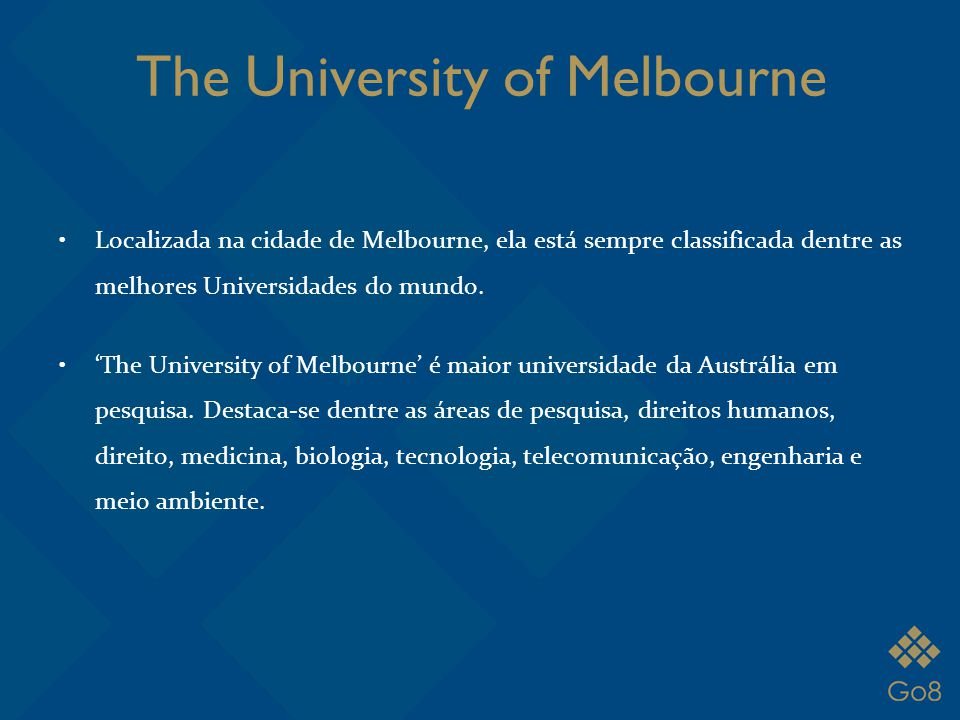 The University of Melbourne Localizada na cidade de Melbourne, ela está sempre classificada dentre as melhores Universidades do mundo. 'The University