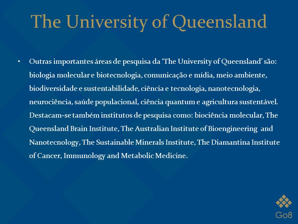 The University of Queensland Outras importantes áreas de pesquisa da 'The University of Queensland' são: biologia molecular e biotecnologia, comunicaç