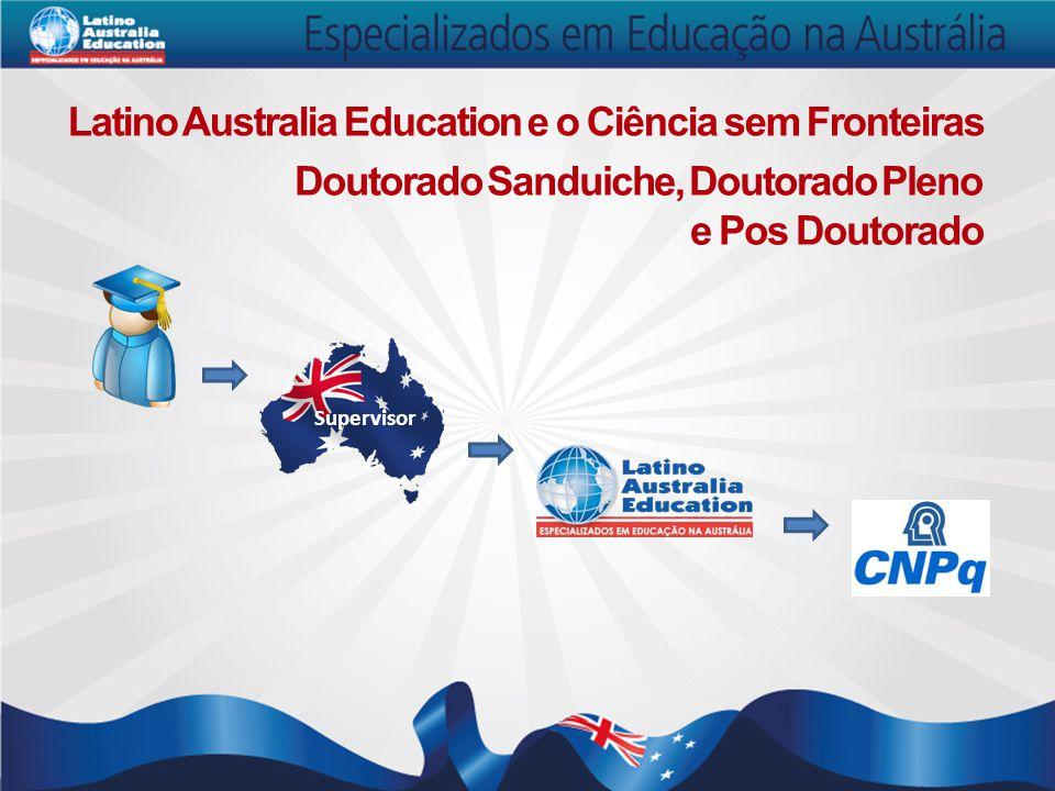 Supervisor Doutorado Sanduiche, Doutorado Pleno e Pos Doutorado Latino Australia Education e o Ciência sem Fronteiras
