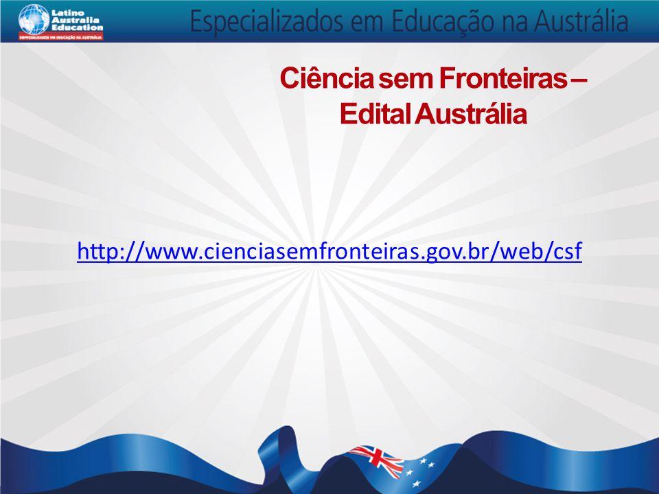 http://www.cienciasemfronteiras.gov.br/web/csf Ciência sem Fronteiras – Edital Austrália