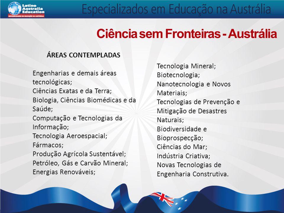 Ciência sem Fronteiras - Austrália ÁREAS CONTEMPLADAS Engenharias e demais áreas tecnológicas; Ciências Exatas e da Terra; Biologia, Ciências Biomédic