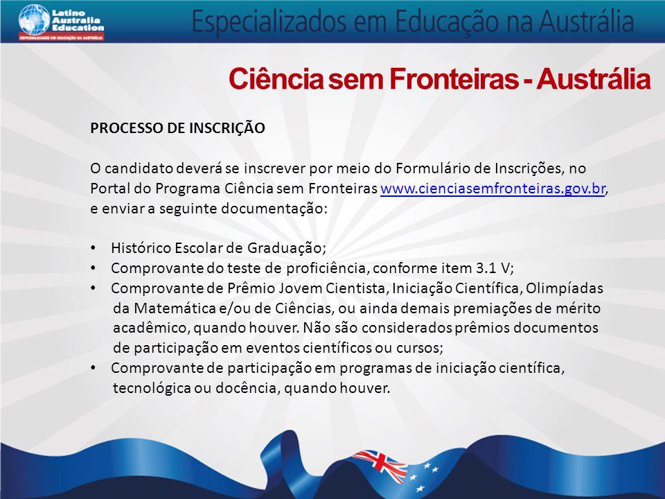Ciência sem Fronteiras - Austrália PROCESSO DE INSCRIÇÃO O candidato deverá se inscrever por meio do Formulário de Inscrições, no Portal do Programa C