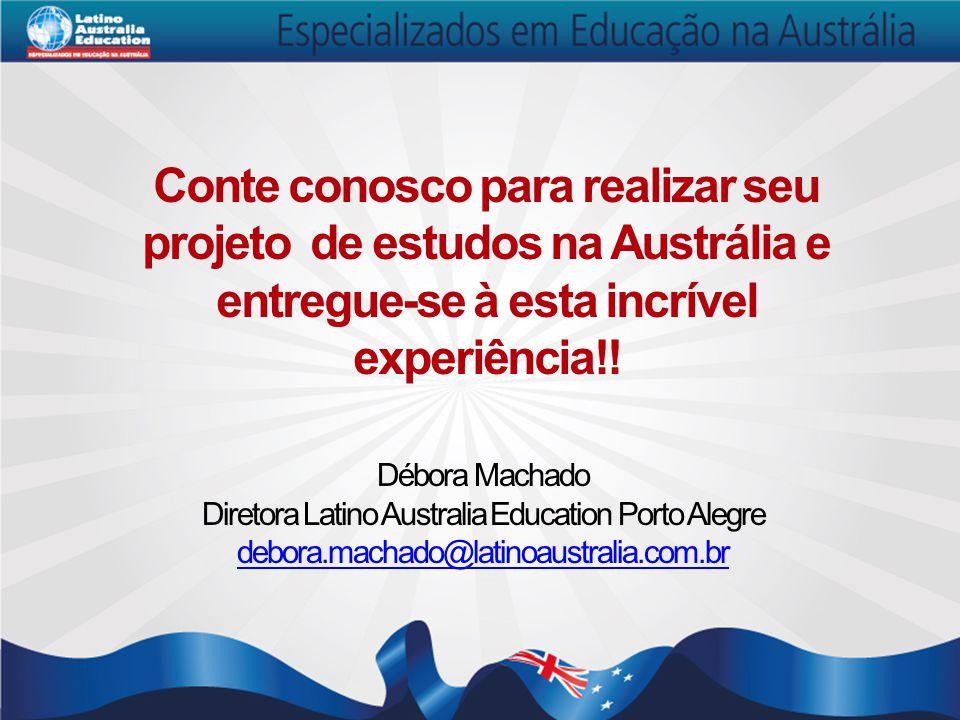 Conte conosco para realizar seu projeto de estudos na Austrália e entregue-se à esta incrível experiência!! Débora Machado Diretora Latino Australia E