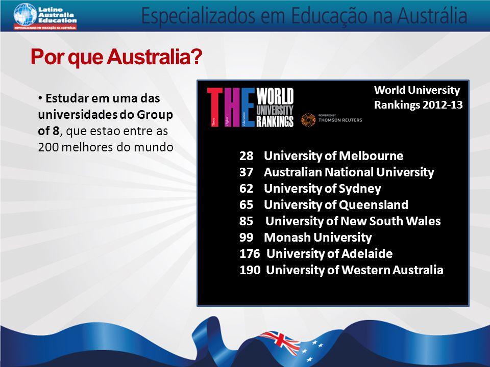 Por que Australia? Estudar em uma das universidades do Group of 8, que estao entre as 200 melhores do mundo 28 University of Melbourne 37 Australian N