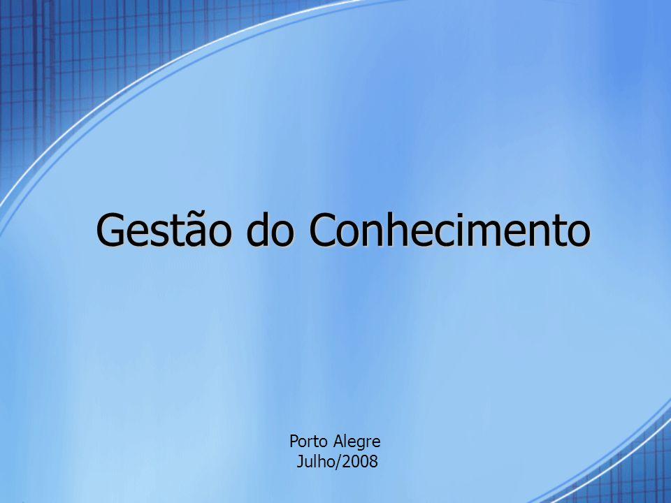 Gestão do Conhecimento Porto Alegre Julho/2008