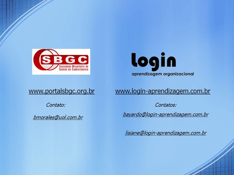 www.login-aprendizagem.com.br Contatos: bayardo@login-aprendizagem.com.br lisiane@login-aprendizagem.com.br www.portalsbgc.org.br Contato: bmorales@uol.com.br