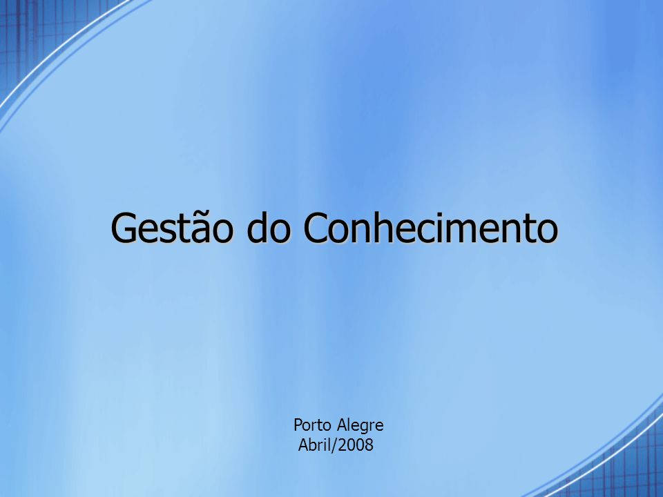 Porto Alegre Abril/2008 Gestão do Conhecimento