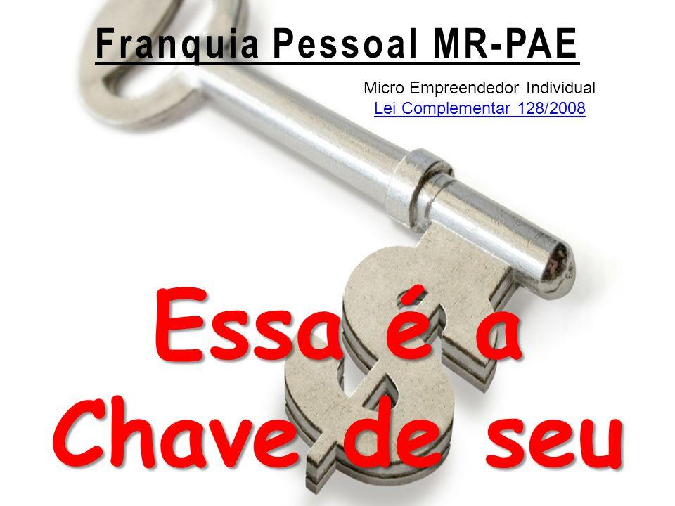Franquia Pessoal MR-PAE Essa é a Chave de seu Sucesso Financeiro.
