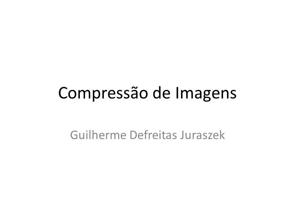Compressão de Imagens Guilherme Defreitas Juraszek