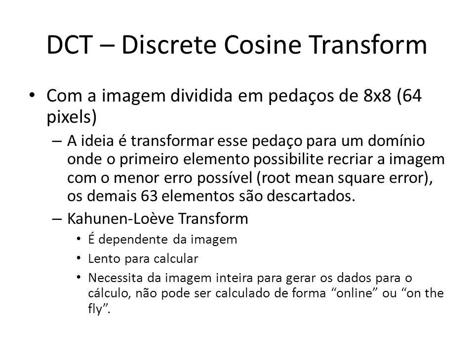 DCT – Discrete Cosine Transform Com a imagem dividida em pedaços de 8x8 (64 pixels) – A ideia é transformar esse pedaço para um domínio onde o primeir