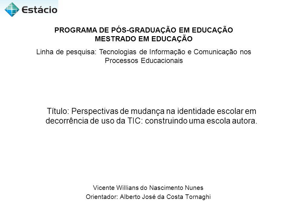 Título: Perspectivas de mudança na identidade escolar em decorrência de uso da TIC: construindo uma escola autora. Vicente Willians do Nascimento Nune