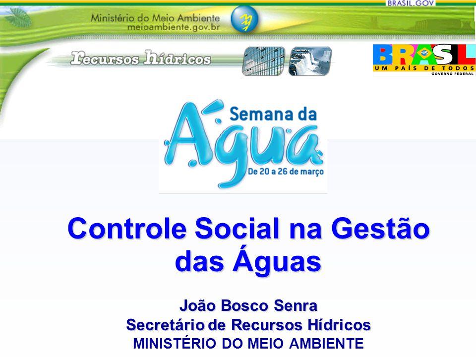 Controle Social na Gestão das Águas João Bosco Senra Secretário de Recursos Hídricos MINISTÉRIO DO MEIO AMBIENTE