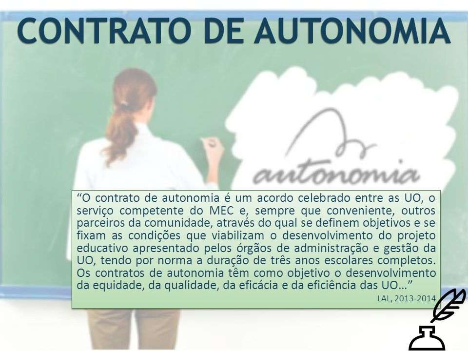 """CONTRATO DE AUTONOMIA """"O contrato de autonomia é um acordo celebrado entre as UO, o serviço competente do MEC e, sempre que conveniente, outros parcei"""