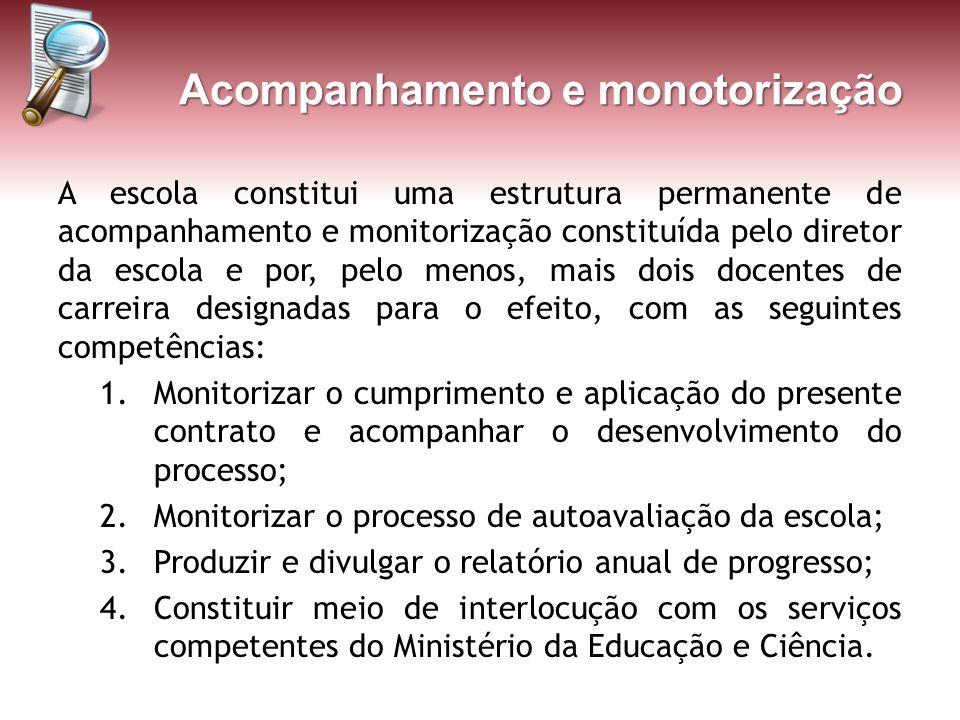 Acompanhamento e monotorização A escola constitui uma estrutura permanente de acompanhamento e monitorização constituída pelo diretor da escola e por,
