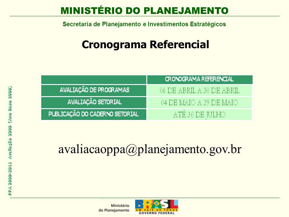 MINISTÉRIO DO PLANEJAMENTO Secretaria de Planejamento e Investimentos Estratégicos PPA 2008-2011 Avaliação 2009 (Ano Base 2008) Cronograma Referencial avaliacaoppa@planejamento.gov.br