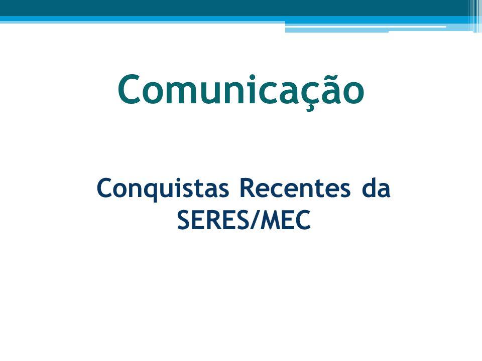 Comunicação Conquistas Recentes da SERES/MEC