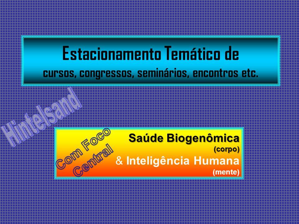 Estacionamento Temático de cursos, congressos, seminários, encontros etc. Saúde Biogenômica (corpo) & Inteligência Humana (mente)