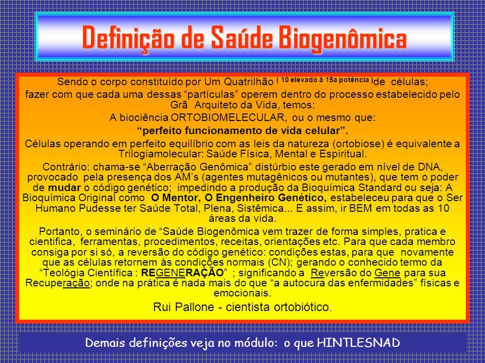"""Definição de Saúde Biogenômica Sendo o corpo constituído por Um Quatrilhão ( 10 elevado à 15a potência ) de células; fazer com que cada uma dessas """"pa"""