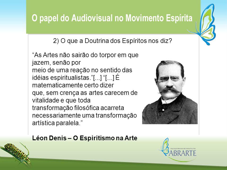 """2) O que a Doutrina dos Espíritos nos diz? """"As Artes não sairão do torpor em que jazem, senão por meio de uma reação no sentido das idéias espirituali"""