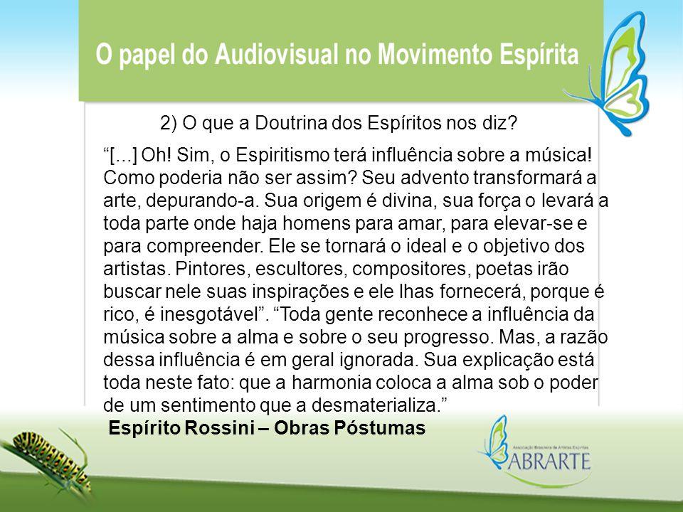 """2) O que a Doutrina dos Espíritos nos diz? """"[...] Oh! Sim, o Espiritismo terá influência sobre a música! Como poderia não ser assim? Seu advento trans"""