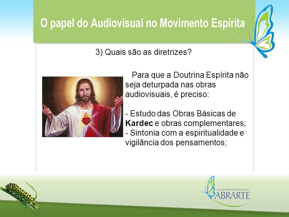 3) Quais são as diretrizes? Para que a Doutrina Espírita não seja deturpada nas obras audiovisuais, é preciso: - Estudo das Obras Básicas de Kardec e