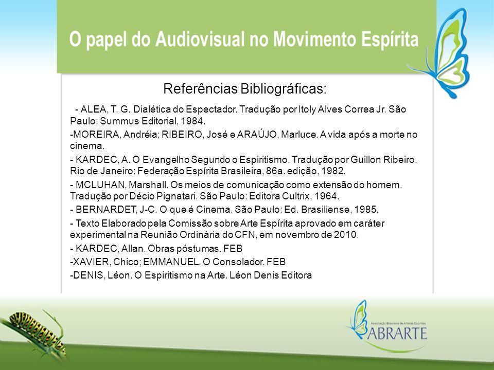 - ALEA, T. G. Dialética do Espectador. Tradução por Itoly Alves Correa Jr. São Paulo: Summus Editorial, 1984.  MOREIRA, Andréia; RIBEIRO, José e ARAÚ