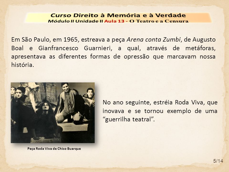 5/14 No ano seguinte, estréia Roda Viva, que inovava e se tornou exemplo de uma guerrilha teatral .