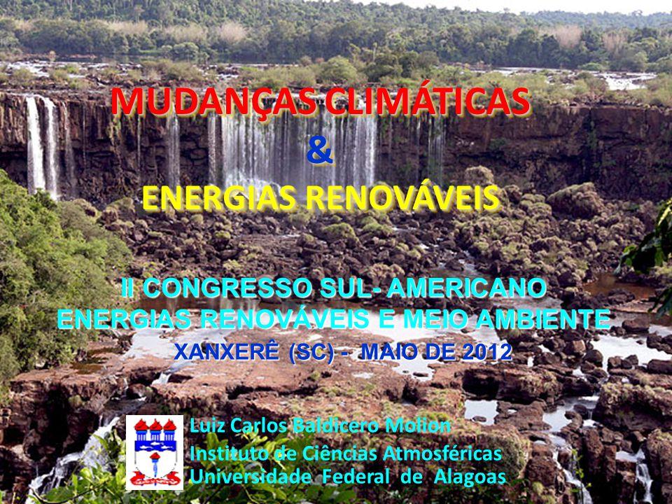 MUDANÇAS CLIMÁTICAS & ENERGIAS RENOVÁVEIS MUDANÇAS CLIMÁTICAS & ENERGIAS RENOVÁVEIS Luiz Carlos Baldicero Molion Instituto de Ciências Atmosféricas Un