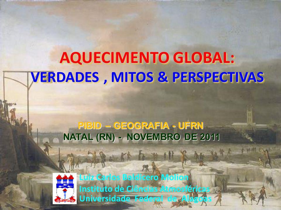 AQUECIMENTO GLOBAL: VERDADES, MITOS & PERSPECTIVAS Luiz Carlos Baldicero Molion Instituto de Ciências Atmosféricas Universidade Federal de Alagoas PIB