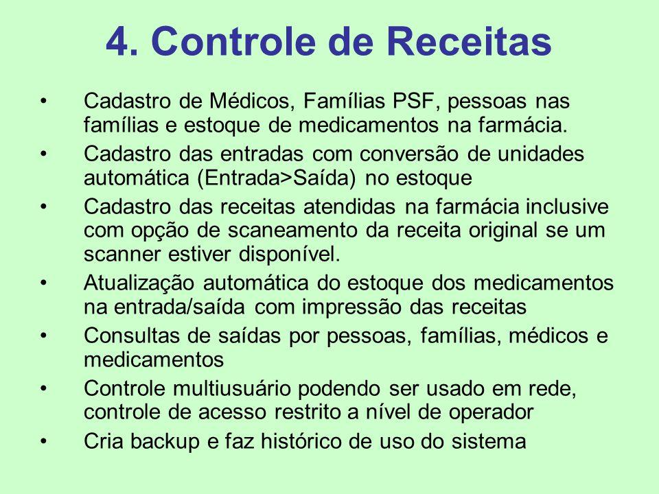 4. Controle de Receitas Cadastro de Médicos, Famílias PSF, pessoas nas famílias e estoque de medicamentos na farmácia. Cadastro das entradas com conve