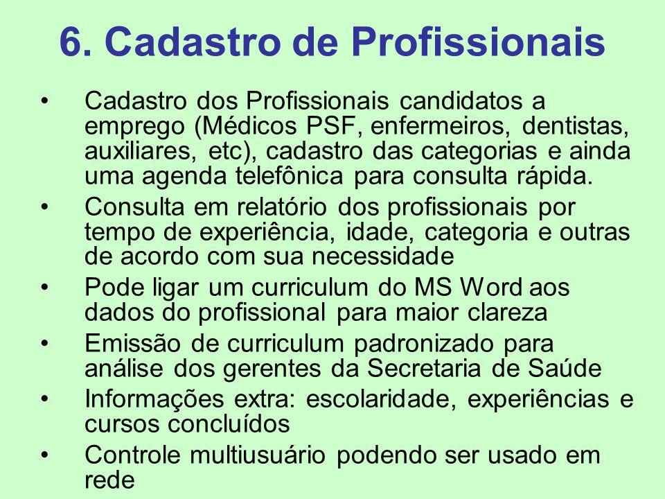 6. Cadastro de Profissionais Cadastro dos Profissionais candidatos a emprego (Médicos PSF, enfermeiros, dentistas, auxiliares, etc), cadastro das cate