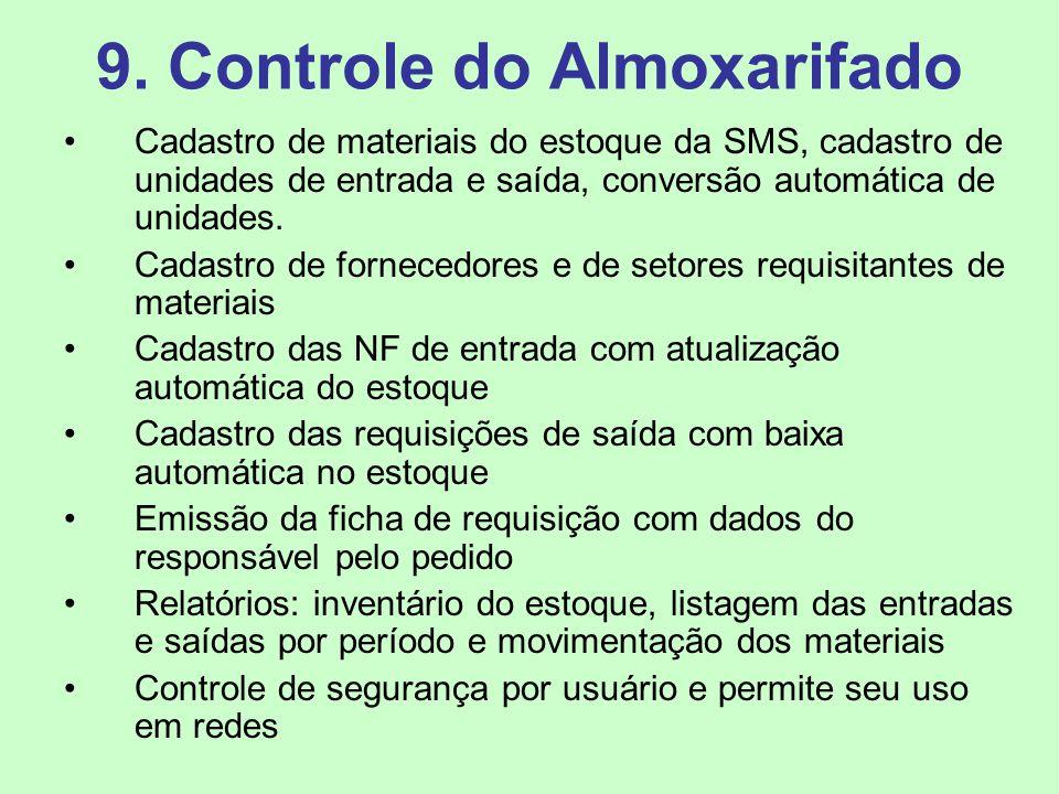 9. Controle do Almoxarifado Cadastro de materiais do estoque da SMS, cadastro de unidades de entrada e saída, conversão automática de unidades. Cadast