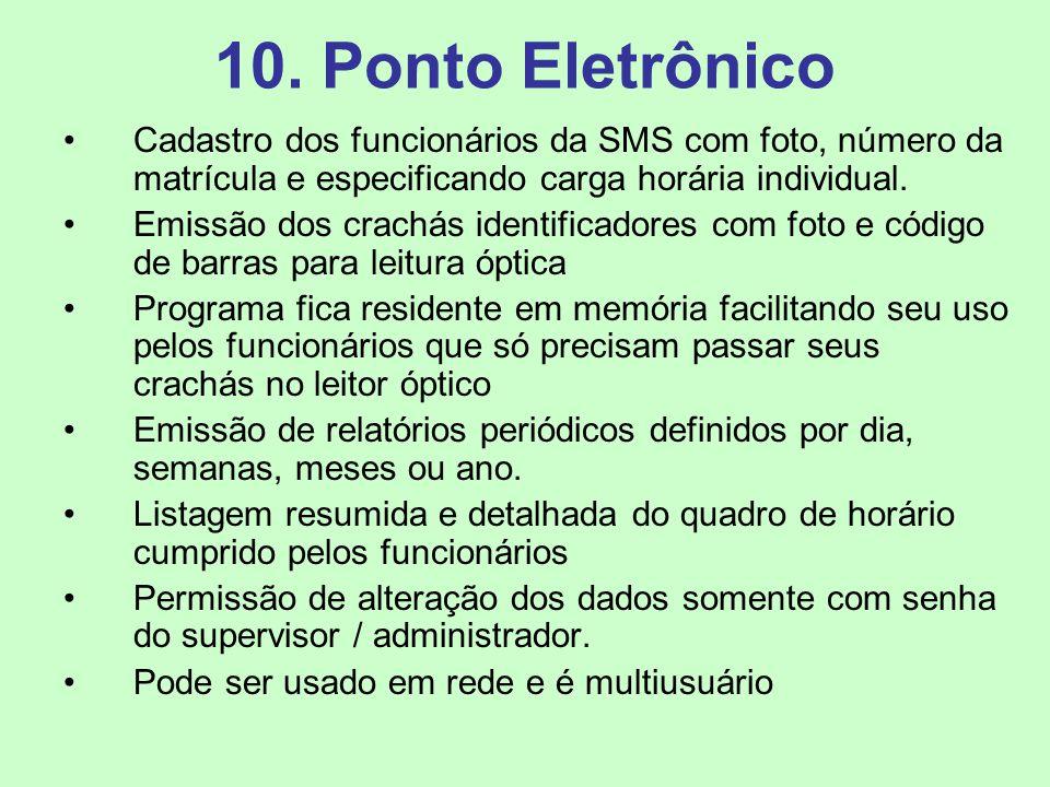 10. Ponto Eletrônico Cadastro dos funcionários da SMS com foto, número da matrícula e especificando carga horária individual. Emissão dos crachás iden