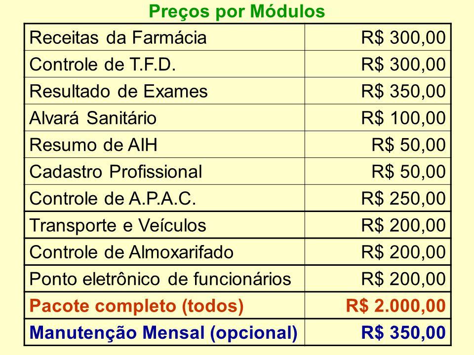 Preços por Módulos Receitas da FarmáciaR$ 300,00 Controle de T.F.D.R$ 300,00 Resultado de ExamesR$ 350,00 Alvará SanitárioR$ 100,00 Resumo de AIHR$ 50