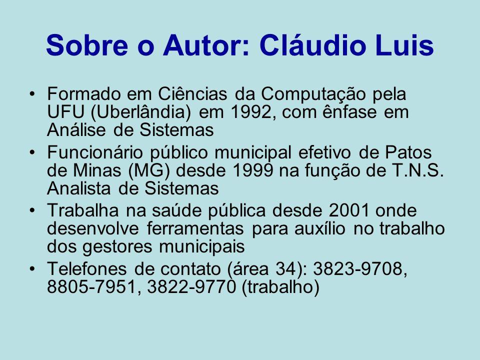 Sobre o Autor: Cláudio Luis Formado em Ciências da Computação pela UFU (Uberlândia) em 1992, com ênfase em Análise de Sistemas Funcionário público mun