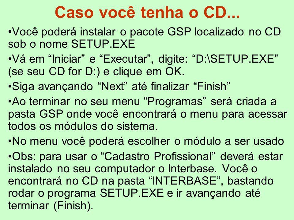 """Caso você tenha o CD... Você poderá instalar o pacote GSP localizado no CD sob o nome SETUP.EXE Vá em """"Iniciar"""" e """"Executar"""", digite: """"D:\SETUP.EXE"""" ("""