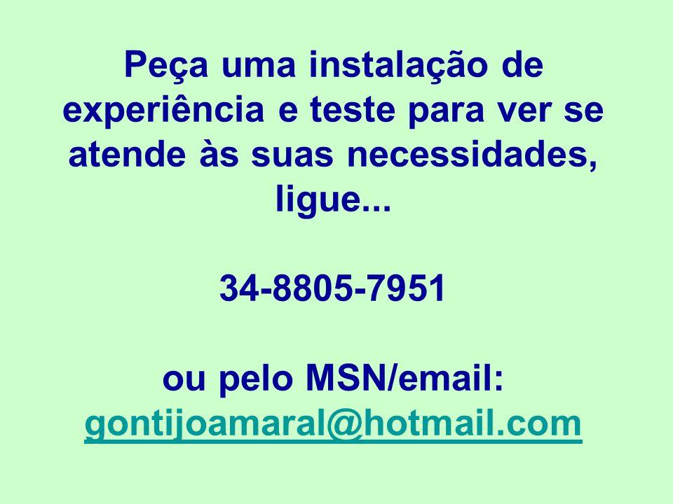 Peça uma instalação de experiência e teste para ver se atende às suas necessidades, ligue... 34-8805-7951 ou pelo MSN/email: gontijoamaral@hotmail.com