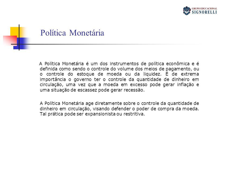 A Política Monetária é um dos instrumentos de política econômica e é definida como sendo o controle do volume dos meios de pagamento, ou o controle do