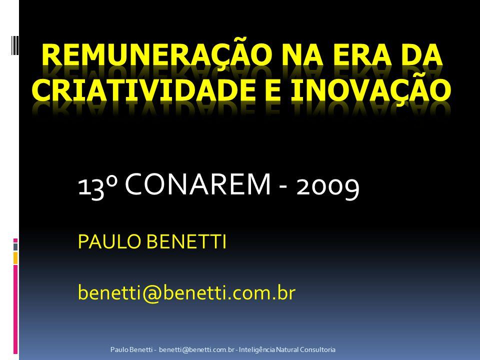 13º CONAREM - 2009 PAULO BENETTI benetti@benetti.com.br Paulo Benetti - benetti@benetti.com.br - Inteligência Natural Consultoria